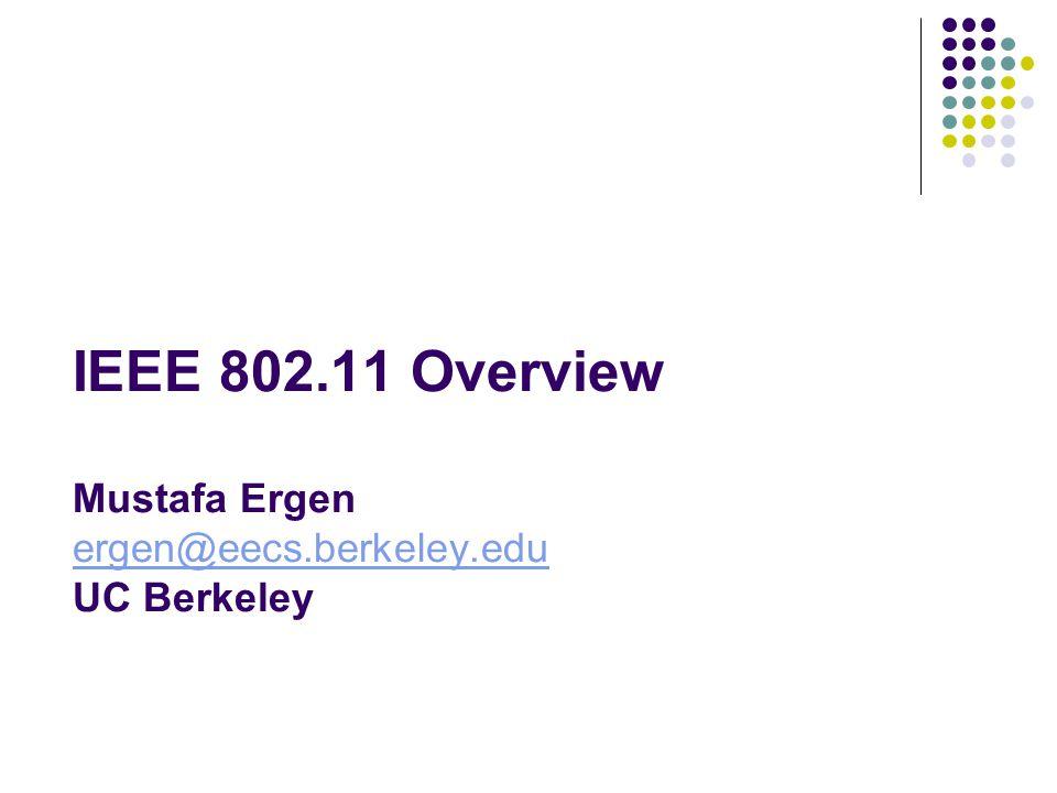 IEEE 802.11 Overview Mustafa Ergen ergen@eecs.berkeley.edu UC Berkeley ergen@eecs.berkeley.edu