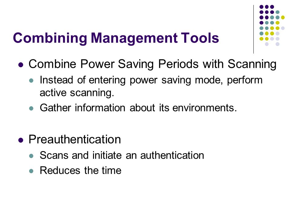 Combining Management Tools Combine Power Saving Periods with Scanning Instead of entering power saving mode, perform active scanning.