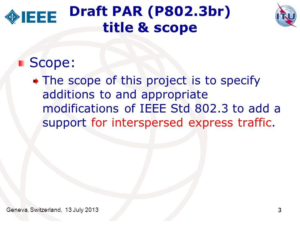 3 Scope: The scope of this project is to specify additions to and appropriate modifications of IEEE Std 802.3 to add a support for interspersed expres
