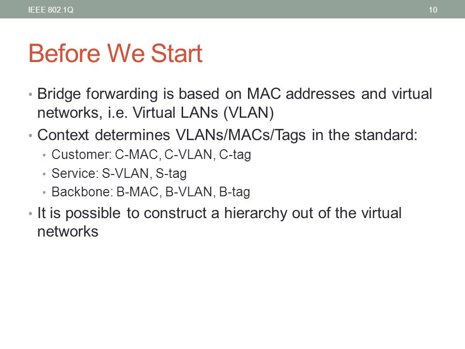Before We Start Bridge forwarding is based on MAC addresses and virtual networks, i.e. Virtual LANs (VLAN) Context determines VLANs/MACs/Tags in the s
