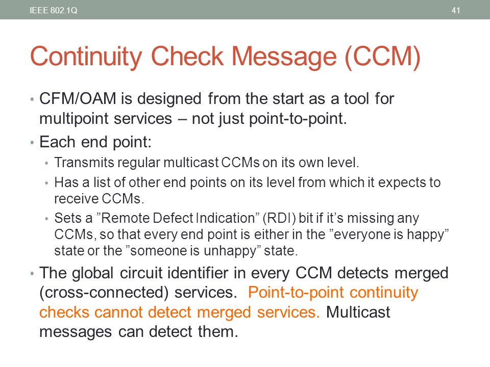 Continuity Check Message (CCM) CFM/OAM is designed from the start as a tool for multipoint services – not just point-to-point. Each end point: Transmi