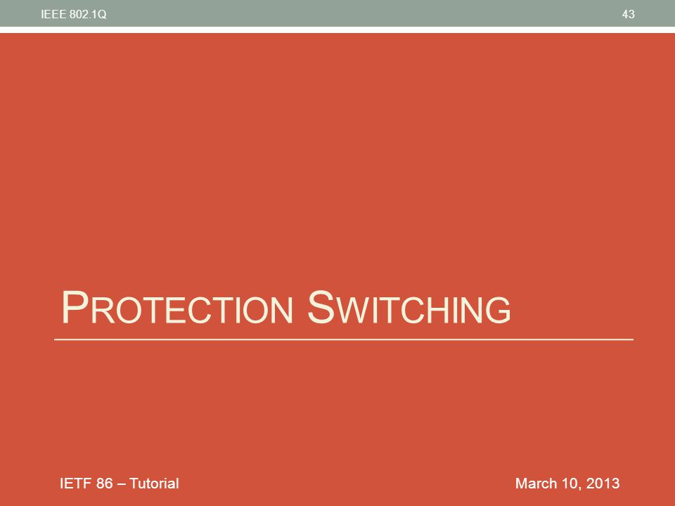 IETF 86 – Tutorial P ROTECTION S WITCHING March 10, 2013 IEEE 802.1Q43
