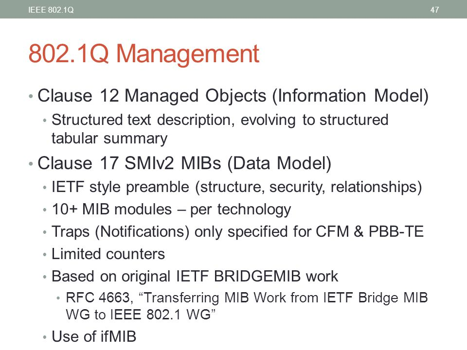 802.1Q Management Clause 12 Managed Objects (Information Model) Structured text description, evolving to structured tabular summary Clause 17 SMIv2 MI