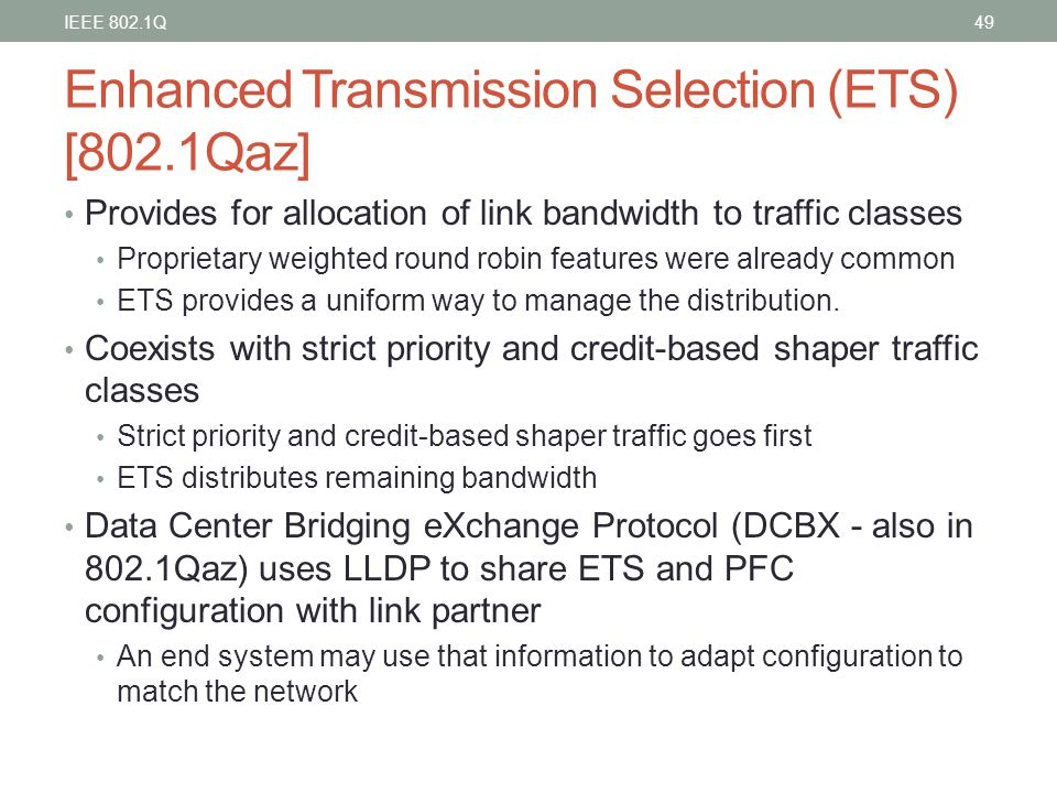 Enhanced Transmission Selection (ETS) [802.1Qaz] Provides for allocation of link bandwidth to traffic classes Proprietary weighted round robin feature
