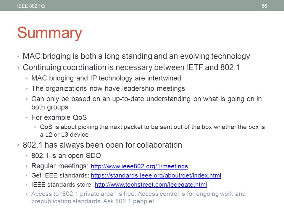 Summary MAC bridging is both a long standing and an evolving technology Continuing coordination is necessary between IETF and 802.1 MAC bridging and I