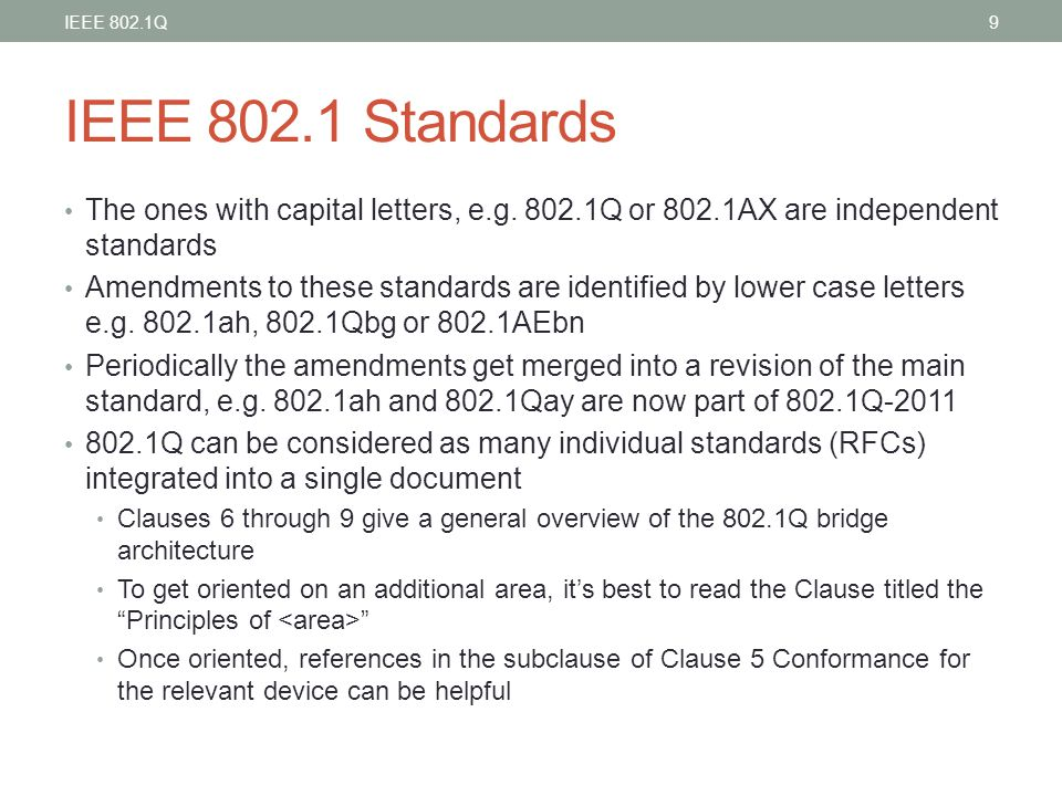 IEEE 802.1 Standards The ones with capital letters, e.g. 802.1Q or 802.1AX are independent standards Amendments to these standards are identified by l