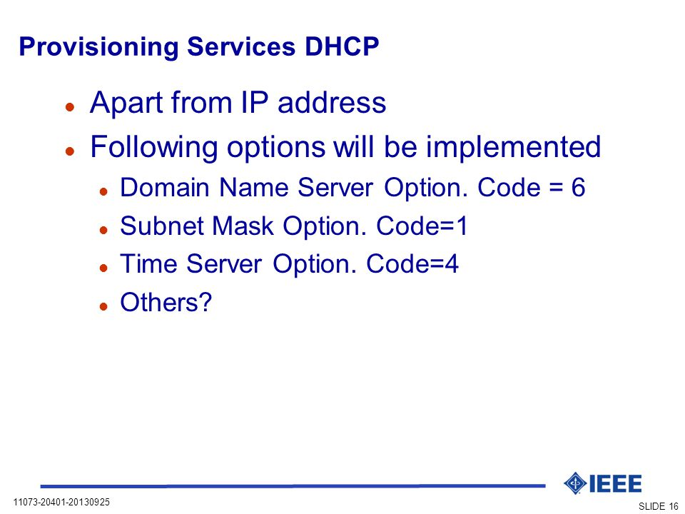 11073-20401-20130925 SLIDE 16 Provisioning Services DHCP l Apart from IP address l Following options will be implemented l Domain Name Server Option.