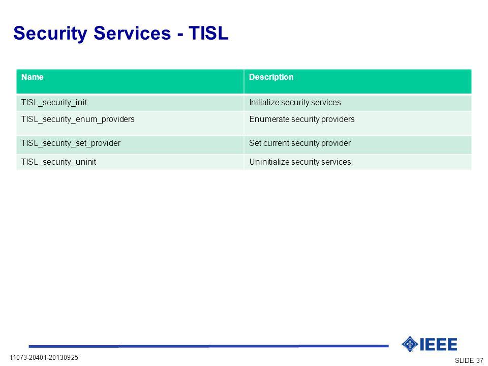 11073-20401-20130925 SLIDE 37 Security Services - TISL NameDescription TISL_security_initInitialize security services TISL_security_enum_providersEnum