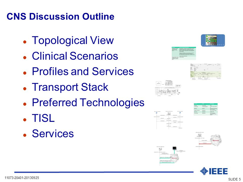 11073-20401-20130925 SLIDE 5 CNS Discussion Outline l Topological View l Clinical Scenarios l Profiles and Services l Transport Stack l Preferred Technologies l TISL l Services