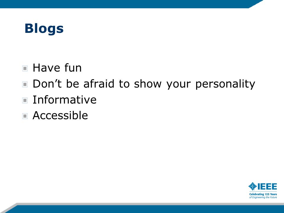 Blogs Have fun Don't be afraid to show your personality Informative Accessible