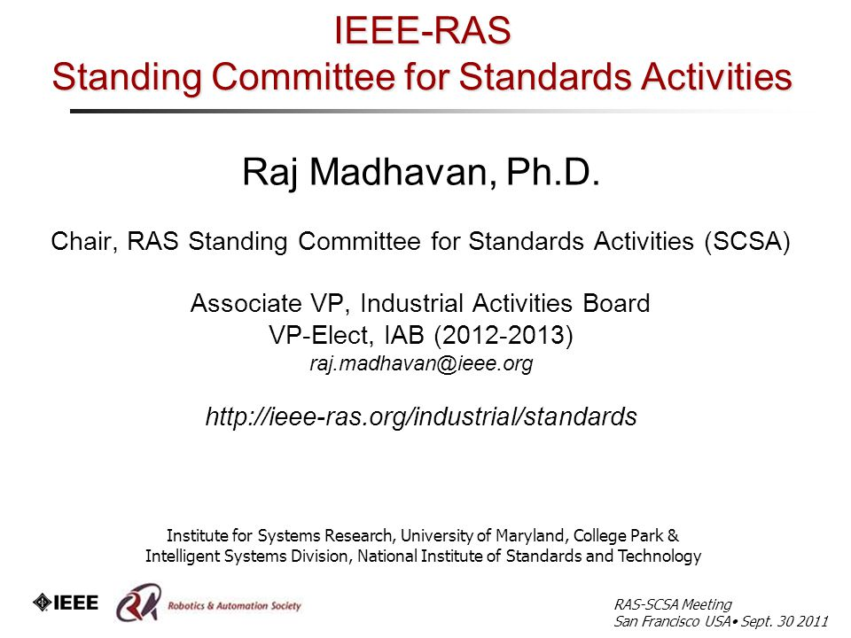 IEEE-RAS Standing Committee for Standards Activities Raj Madhavan, Ph.D.