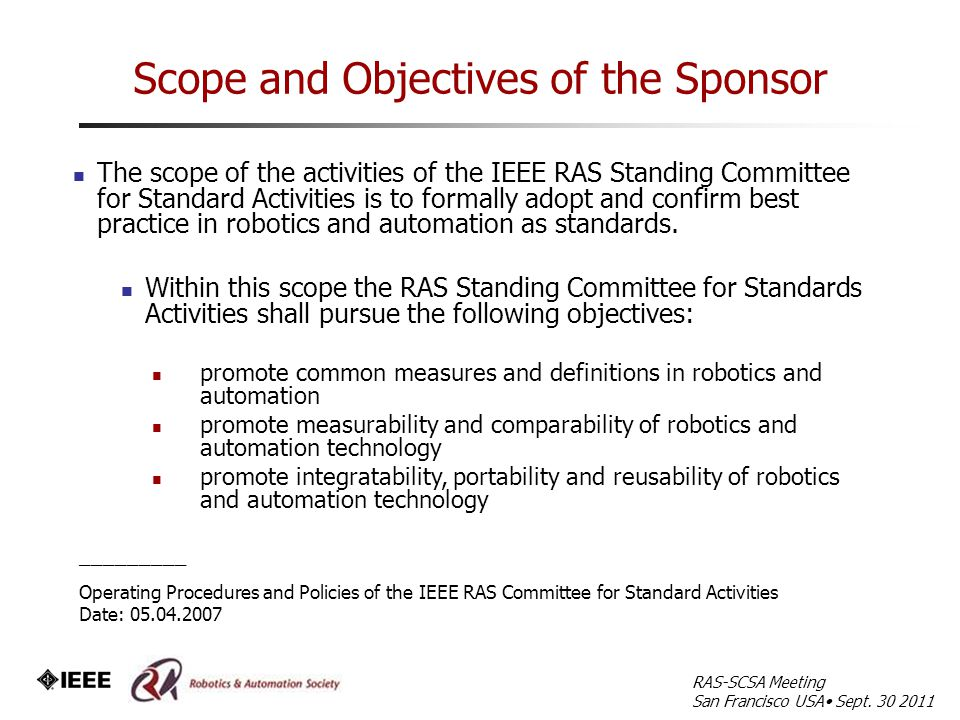 The scope of the activities of the IEEE RAS Standing Committee for Standard Activities is to formally adopt and confirm best practice in robotics and automation as standards.