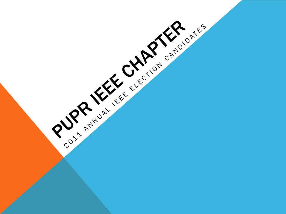 PUPR IEEE CHAPTER 2011 ANNUAL IEEE ELECTION CANDIDATES