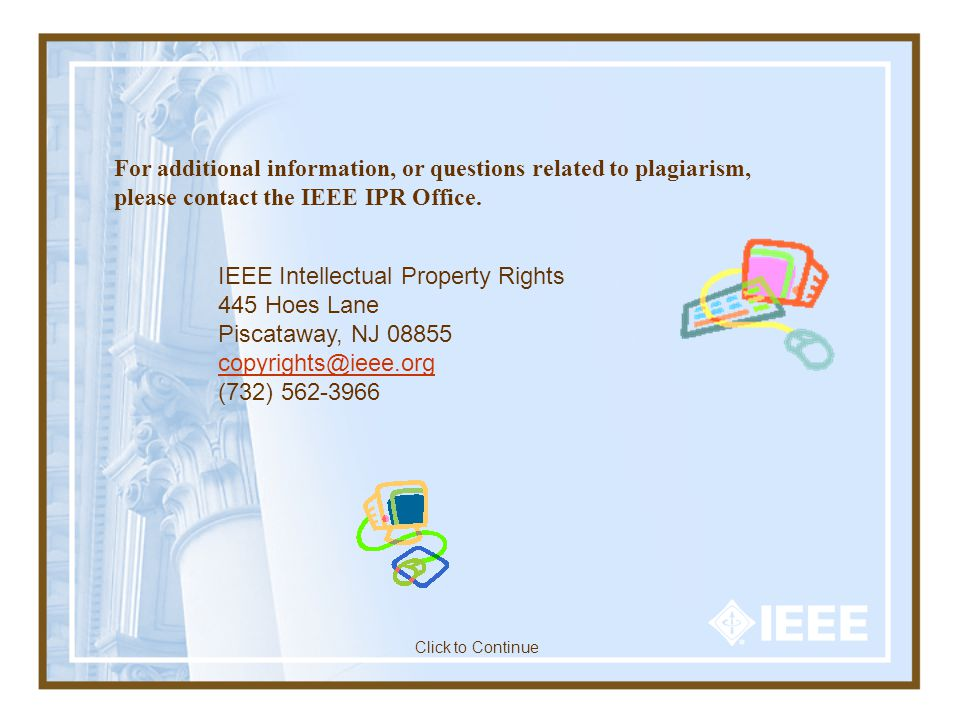 For additional information, or questions related to plagiarism, please contact the IEEE IPR Office.