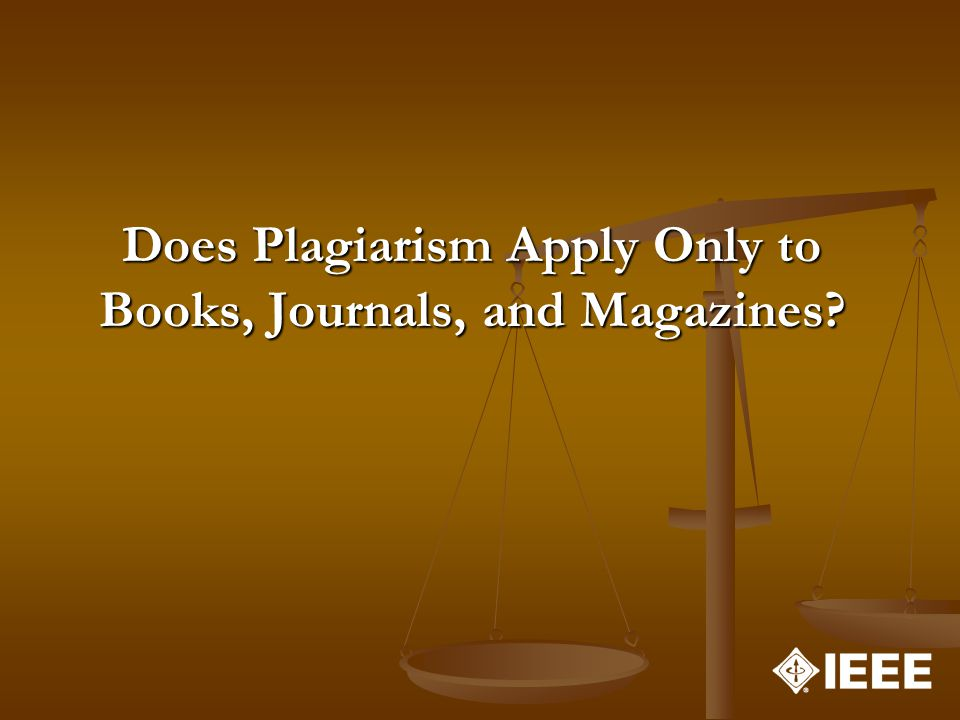Does Plagiarism Apply Only to Books, Journals, and Magazines