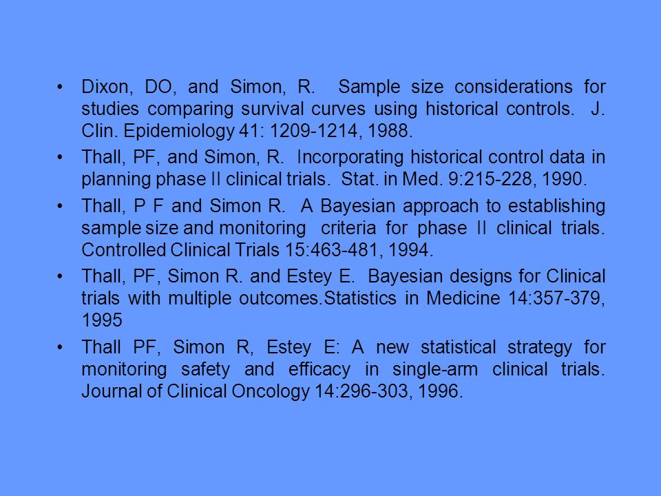 Dixon, DO, and Simon, R. Sample size considerations for studies comparing survival curves using historical controls. J. Clin. Epidemiology 41: 1209-12
