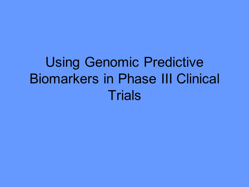 Using Genomic Predictive Biomarkers in Phase III Clinical Trials