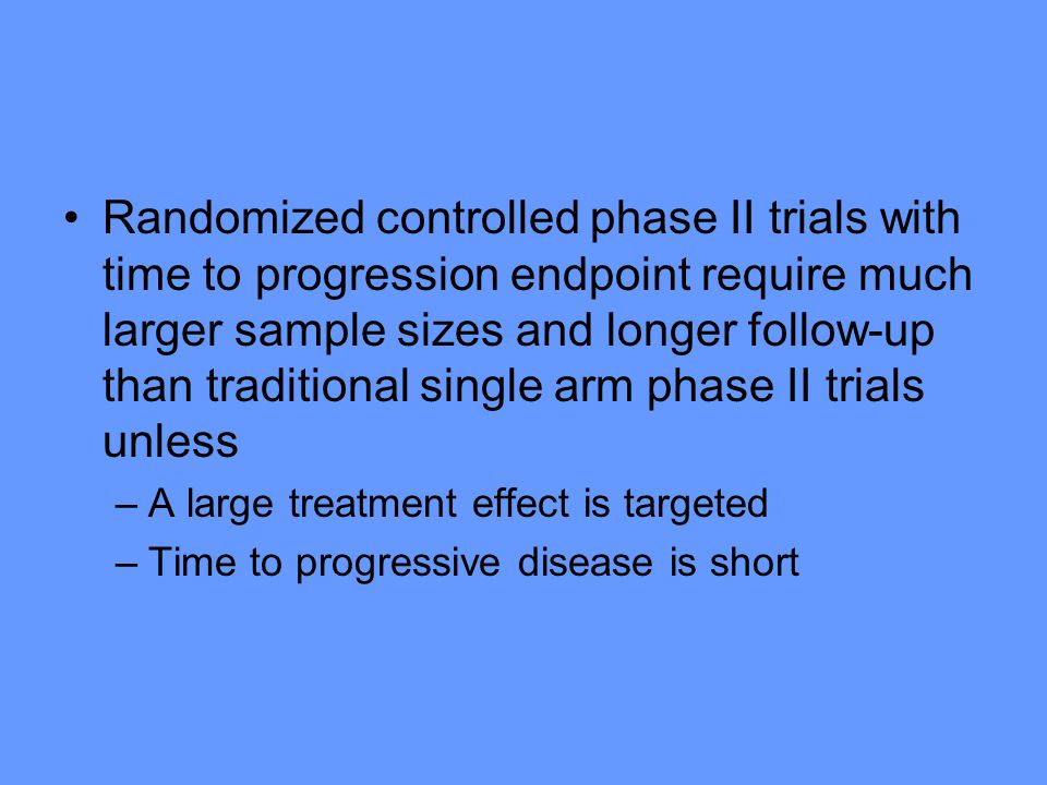 Randomized controlled phase II trials with time to progression endpoint require much larger sample sizes and longer follow-up than traditional single
