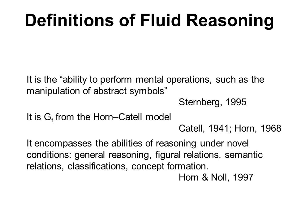 """Definitions of Fluid Reasoning  It is the """"ability to perform mental operations, such as the manipulation of abstract symbols"""" Sternberg, 1995  It i"""