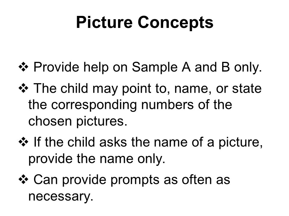 Picture Concepts  Provide help on Sample A and B only.  The child may point to, name, or state the corresponding numbers of the chosen pictures.  I