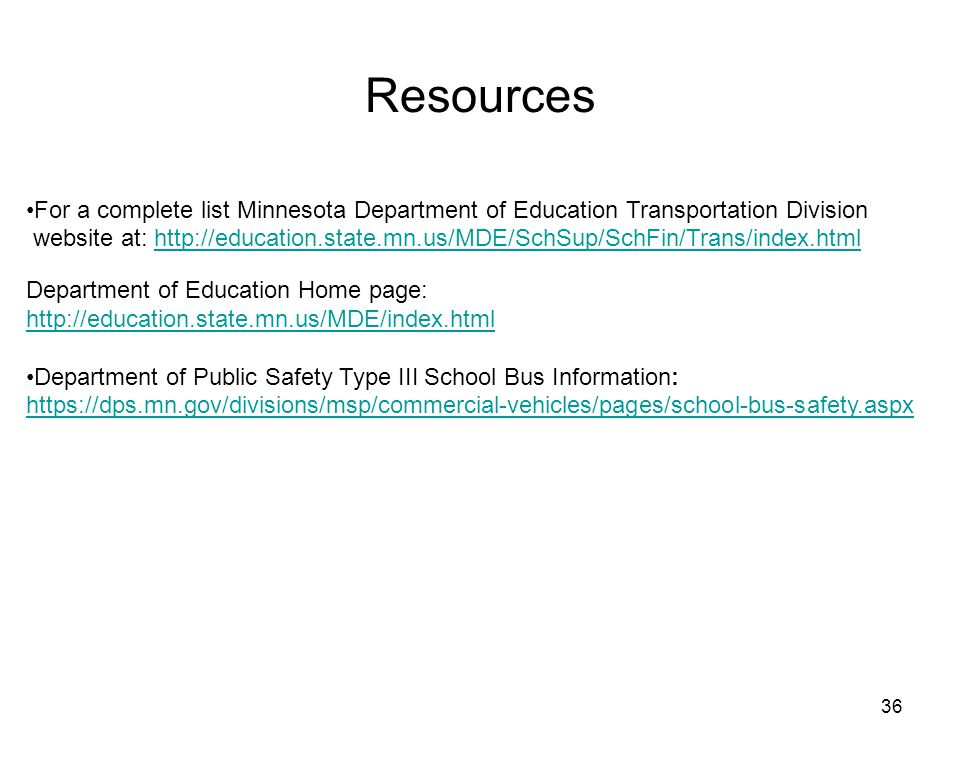 36 Resources For a complete list Minnesota Department of Education Transportation Division website at: http://education.state.mn.us/MDE/SchSup/SchFin/