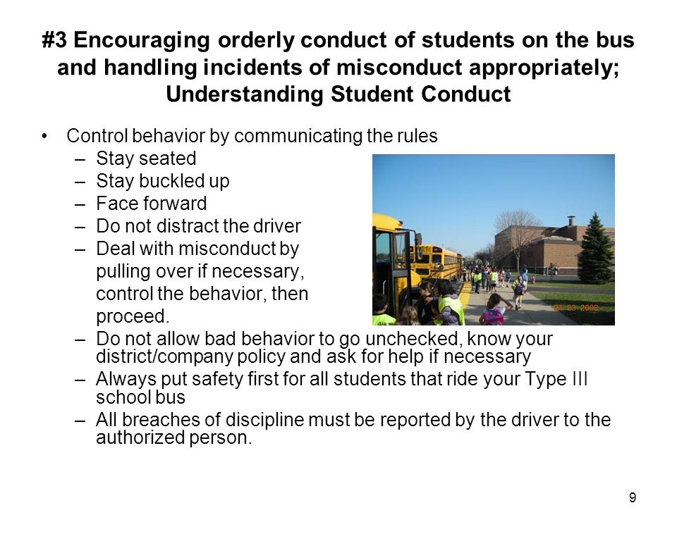 10 #4 Knowing and understanding relevant laws, rules of the road, and local school bus safety policies; There are many laws that govern operations of Type III school buses; basic traffic law, distracted driving, cell phone use, seat belt use, obey speed limits and all other traffic laws.