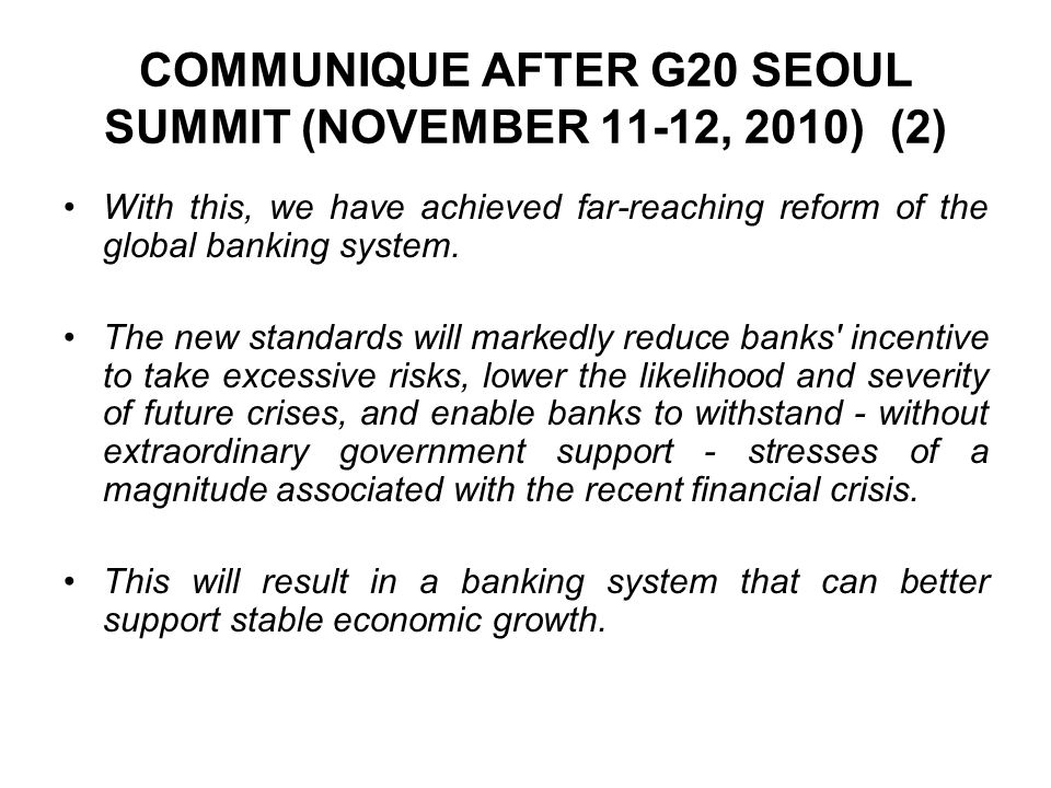 COMMUNIQUE AFTER G20 SEOUL SUMMIT (NOVEMBER 11-12, 2010) (2) With this, we have achieved far-reaching reform of the global banking system.