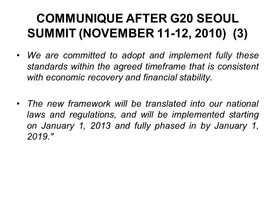 COMMUNIQUE AFTER G20 SEOUL SUMMIT (NOVEMBER 11-12, 2010) (3) We are committed to adopt and implement fully these standards within the agreed timeframe that is consistent with economic recovery and financial stability.