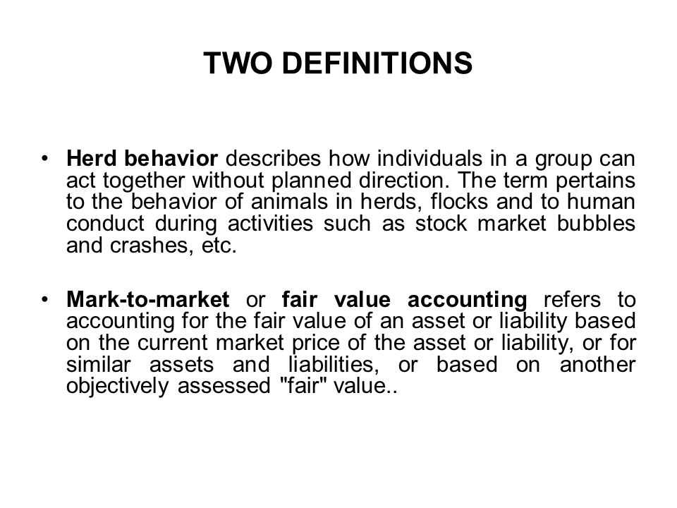 TWO DEFINITIONS Herd behavior describes how individuals in a group can act together without planned direction.