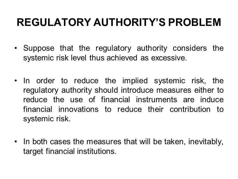 REGULATORY AUTHORITY'S PROBLEM Suppose that the regulatory authority considers the systemic risk level thus achieved as excessive. In order to reduce