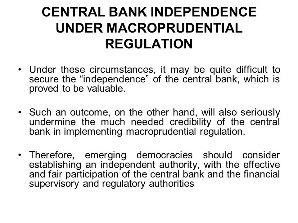 """CENTRAL BANK INDEPENDENCE UNDER MACROPRUDENTIAL REGULATION Under these circumstances, it may be quite difficult to secure the """"independence"""" of the ce"""