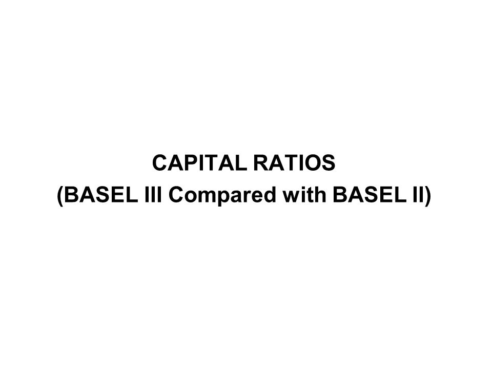 CAPITAL RATIOS (BASEL III Compared with BASEL II)