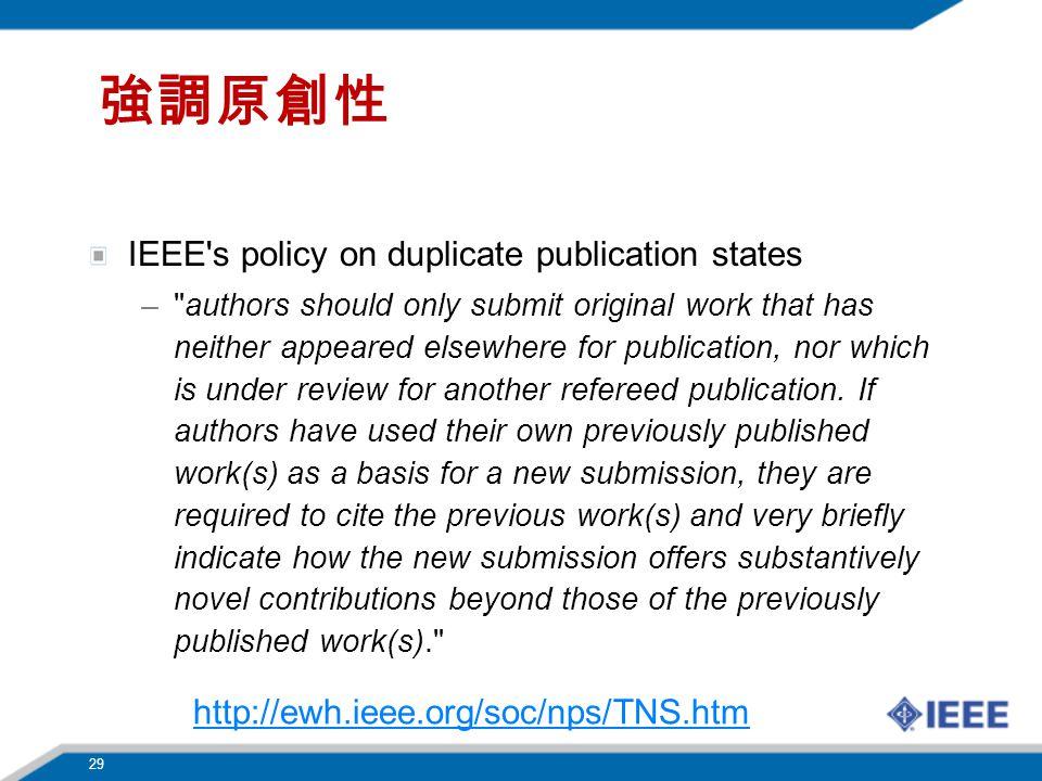 強調原創性 IEEE s policy on duplicate publication states – authors should only submit original work that has neither appeared elsewhere for publication, nor which is under review for another refereed publication.