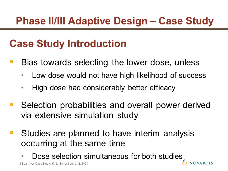 11   Seamless Case Study / KOL Series   June 12, 2009 Phase II/III Adaptive Design – Case Study Case Study Introduction  Bias towards selecting the l