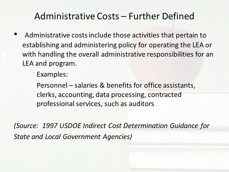Administrative Costs – Further Defined Administrative costs include those activities that pertain to establishing and administering policy for operati