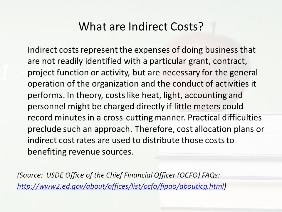 What are Indirect Costs? Indirect costs represent the expenses of doing business that are not readily identified with a particular grant, contract, pr