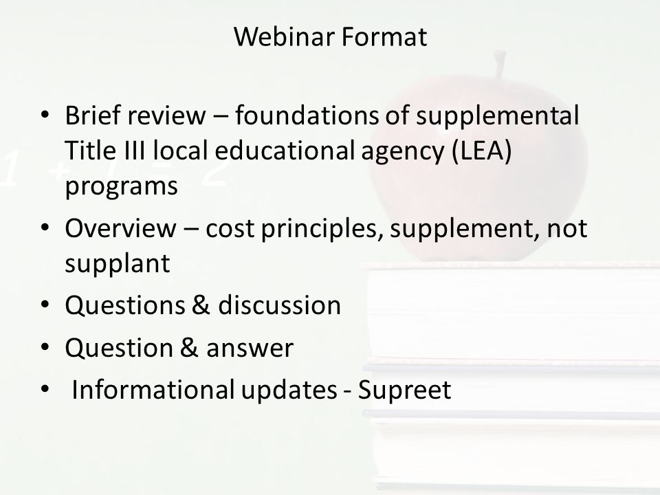 Webinar Format Brief review – foundations of supplemental Title III local educational agency (LEA) programs Overview – cost principles, supplement, no
