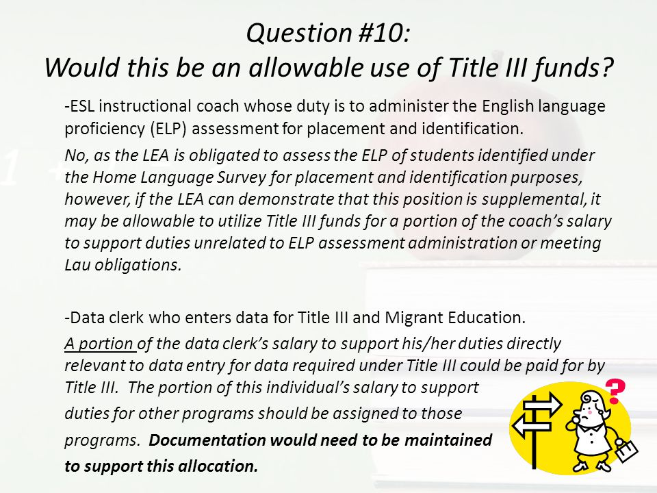 Question #10: Would this be an allowable use of Title III funds? -ESL instructional coach whose duty is to administer the English language proficiency