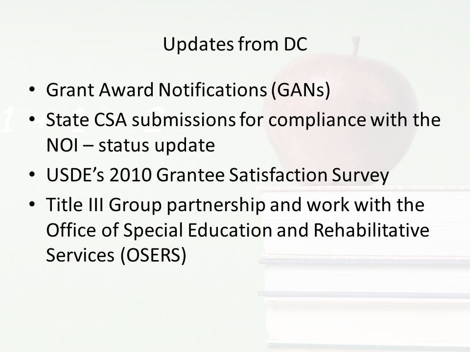 Updates from DC Grant Award Notifications (GANs) State CSA submissions for compliance with the NOI – status update USDE's 2010 Grantee Satisfaction Su