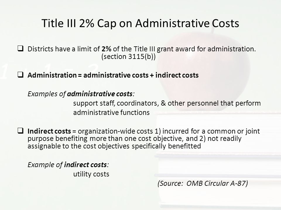 Administrative Costs – Further Defined Administrative costs are associated with the overall project management and administration and which are not directly related to the provision of services to participants or otherwise allocable to the program cost objectives/categories.