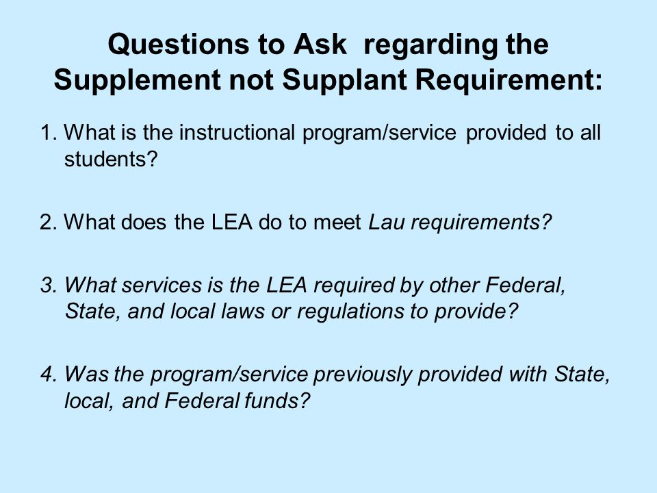 Questions to Ask regarding the Supplement not Supplant Requirement: 1.
