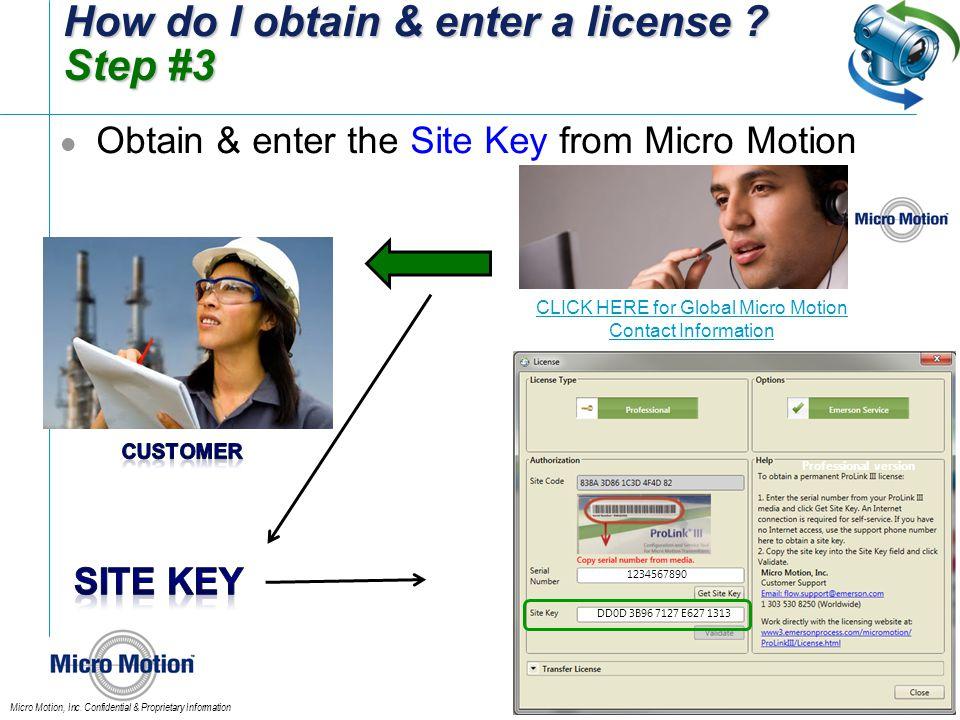 Micro Motion, Inc. Confidential & Proprietary Information How do I obtain & enter a license ? Step #3 Obtain & enter the Site Key from Micro Motion DD