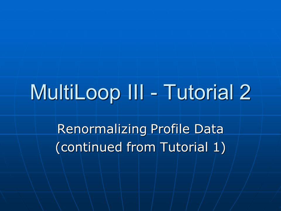 MultiLoop III - Tutorial 2 Renormalizing Profile Data (continued from Tutorial 1)