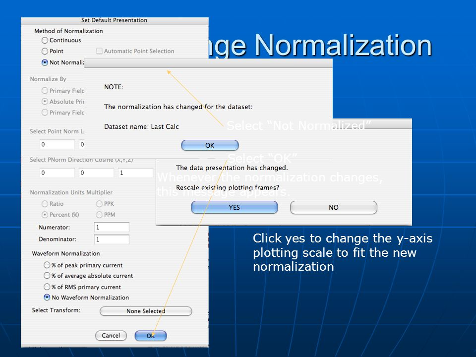 "Step 2: Change Normalization Select ""Not Normalized"" Select ""Not Normalized"" Click OK Click OK GO… GO… Select ""Not Normalized"" Select ""OK"" Click yes t"