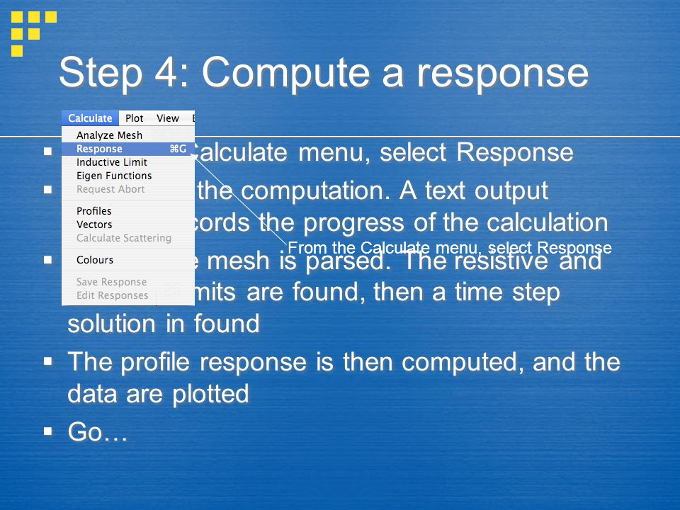 Step 4: Compute a response  From the Calculate menu, select Response  This starts the computation.
