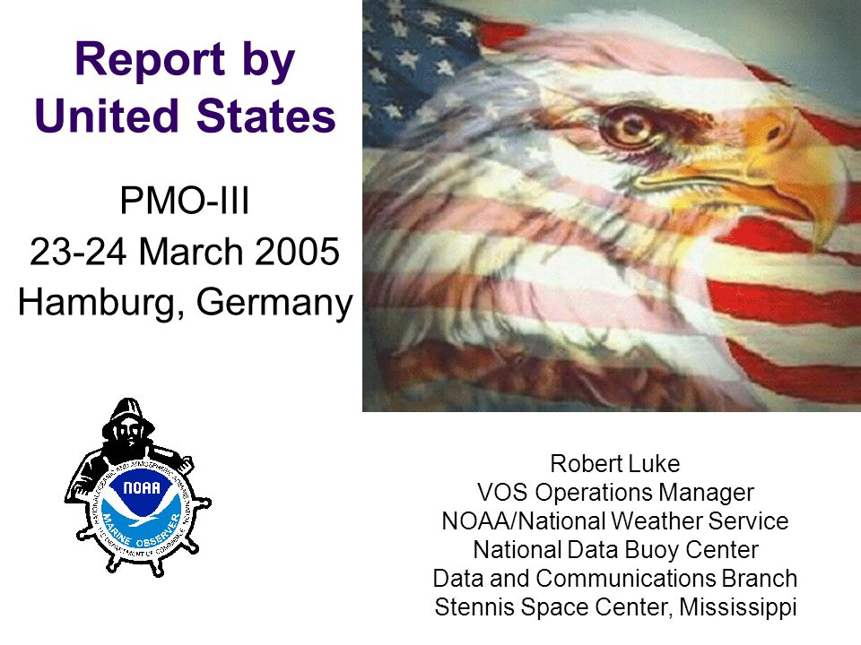 PMO-III, 23-24 March 2006, Hamburg PMO-III 23-24 March 2005 Hamburg, Germany Report by United States Robert Luke VOS Operations Manager NOAA/National