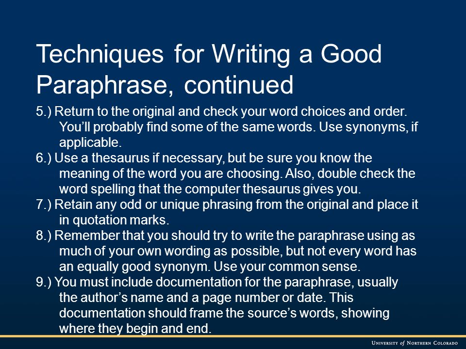 Techniques for Writing a Good Paraphrase, continued 5.) Return to the original and check your word choices and order. You'll probably find some of the