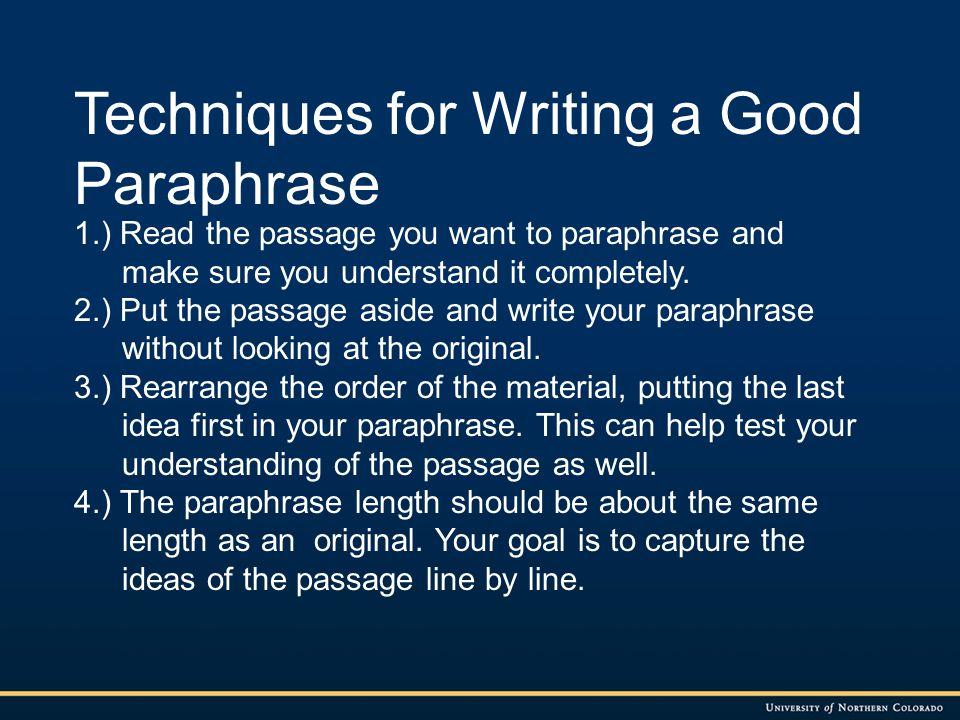 Techniques for Writing a Good Paraphrase, continued 5.) Return to the original and check your word choices and order.
