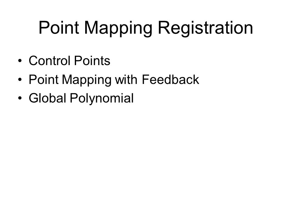 Point Mapping Registration Control Points Point Mapping with Feedback Global Polynomial