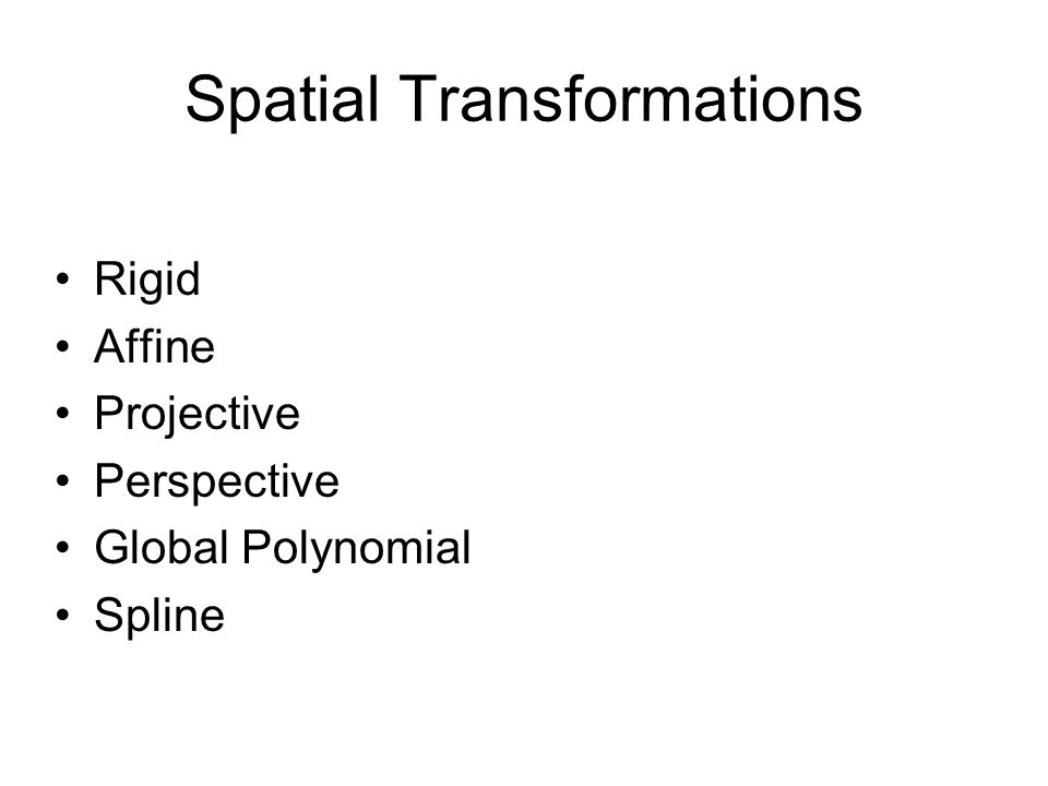 Spatial Transformations Rigid Affine Projective Perspective Global Polynomial Spline